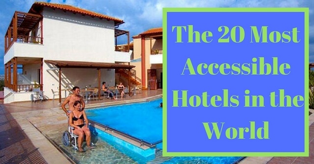 the 20 most awesome wheelchair accessible hotels around the world